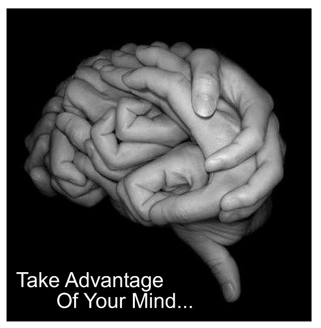 take advantage of your mind